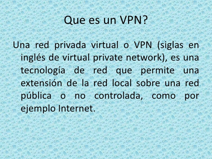 Que es un VPN?<br />Una red privada virtual o VPN (siglas en inglés de virtual private network), es una tecnología de red ...