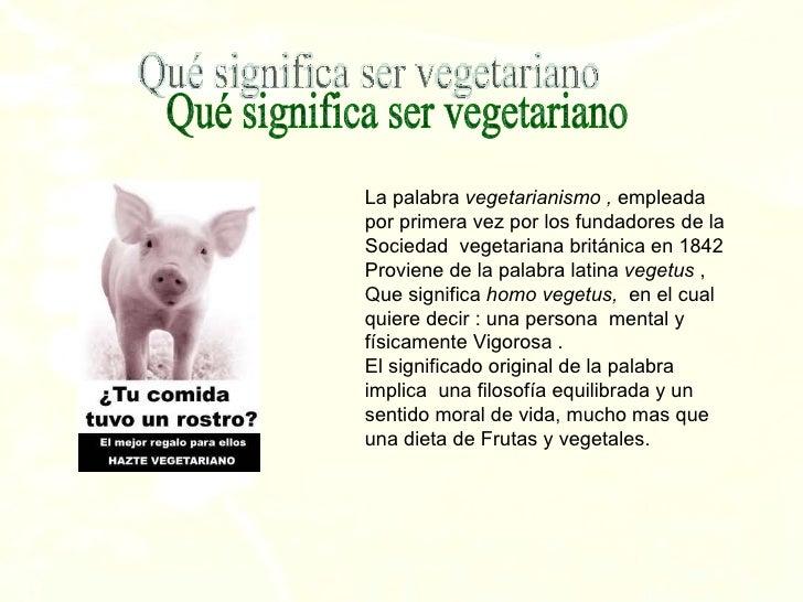 La palabra  vegetarianismo ,  empleada  por primera vez por los fundadores de la Sociedad  vegetariana británica en 1842 P...