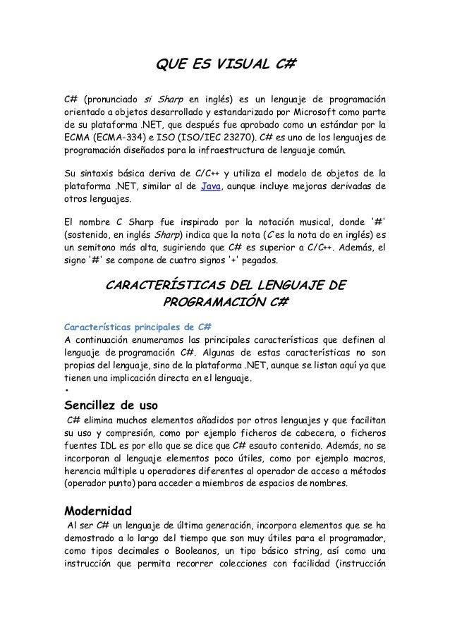 QUE ES VISUAL C# C# (pronunciado si Sharp en inglés) es un lenguaje de programación orientado a objetos desarrollado y est...