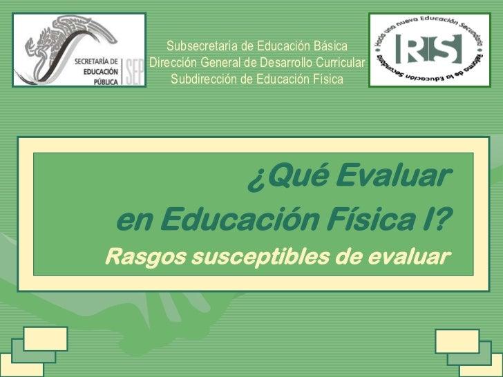 Subsecretaría de Educación Básica<br />Dirección General de Desarrollo Curricular<br />Subdirección de Educación Física<br...