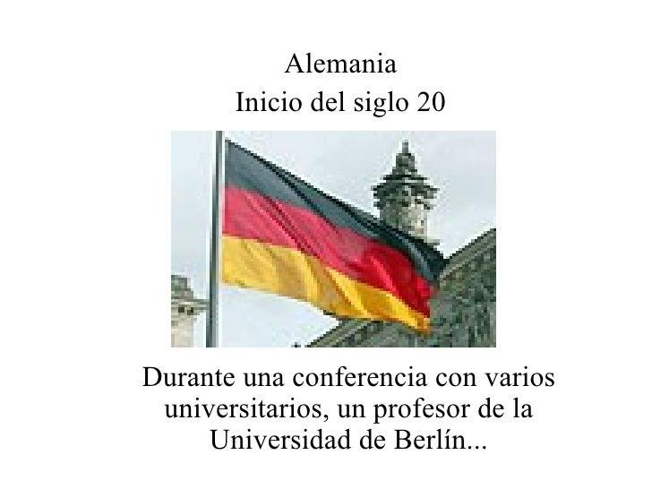 Durante una conferencia con varios universitarios, un profesor de la Universidad de Berlín... Alemania Inicio del siglo 20
