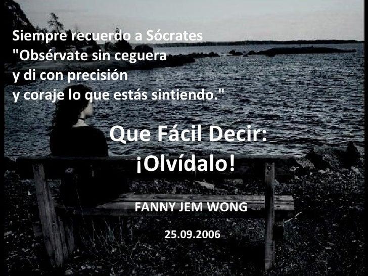 """Siempre recuerdo a Sócrates  """"Obsérvate sin ceguera  y di con precisión y coraje lo que estás sintiendo."""" Que Fá..."""