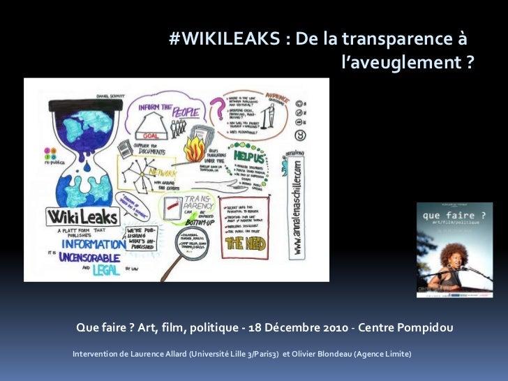 #WIKILEAKS : De la transparence à                                             l'aveuglement ? Que faire ? Art, film, polit...