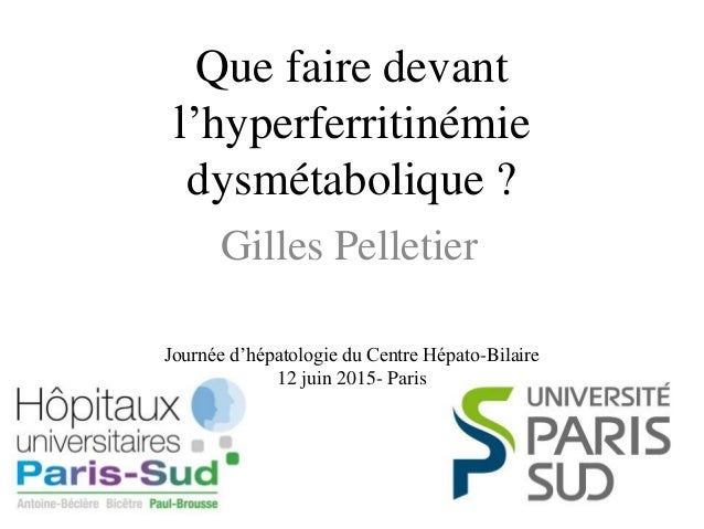 Que faire devant l'hyperferritinémie dysmétabolique ? Gilles Pelletier Journée d'hépatologie du Centre Hépato-Bilaire 12 j...