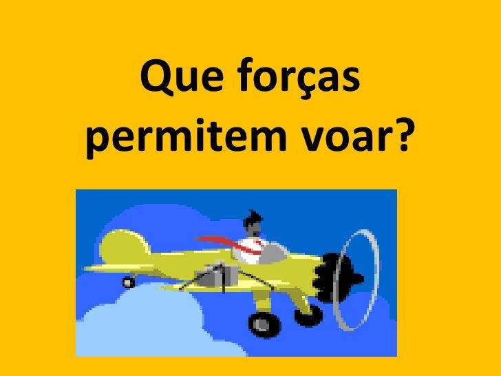 Que forças permitem voar?