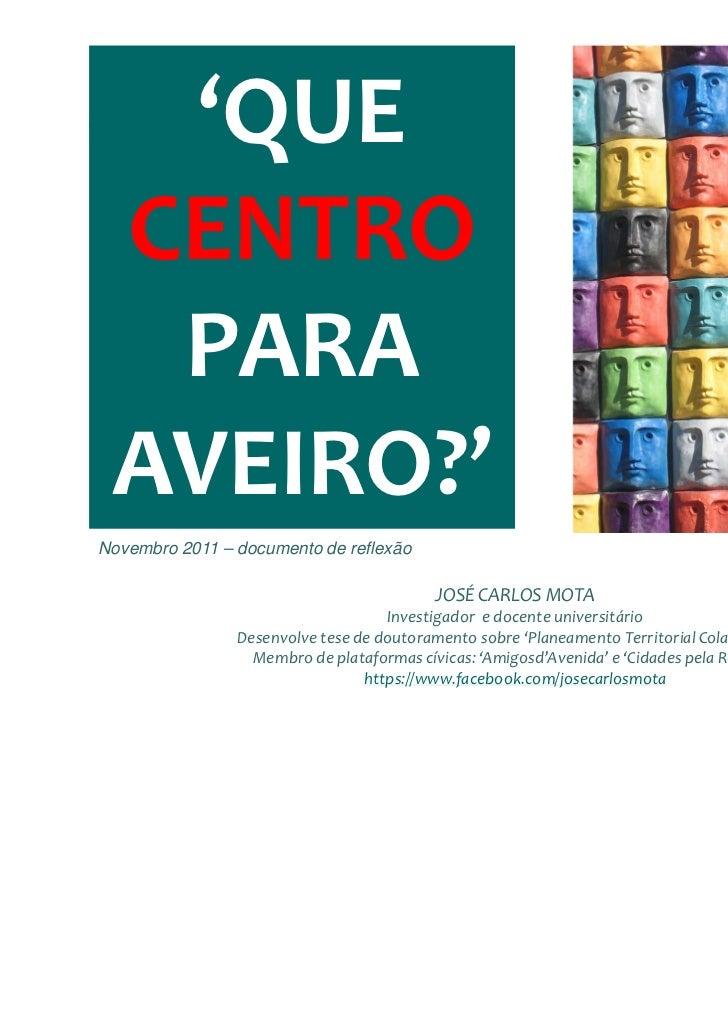 'QUE CENTRO  PARA AVEIRO?'Novembro 2011 – documento de reflexão                                                  Uno, Luís...