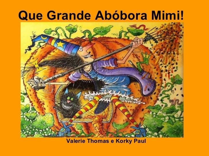 <ul><li>Valerie Thomas e Korky Paul </li></ul>Que Grande Abóbora Mimi!