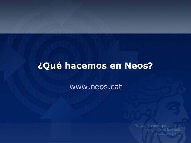 ¿Qué hacemos en Neos? www.neos.cat