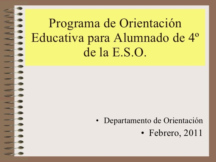 Programa de Orientación Educativa para Alumnado de 4º de la E.S.O. <ul><li>Departamento de Orientación </li></ul><ul><li>F...