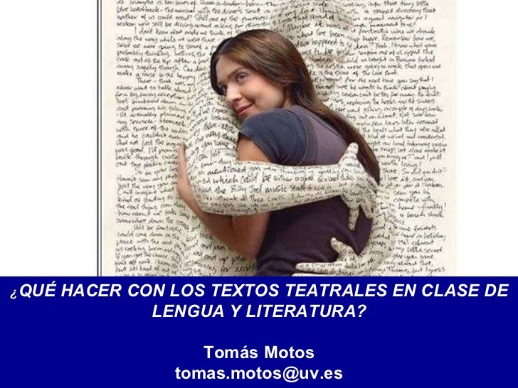 ¿ QUÉ HACER CON LOS TEXTOS TEATRALES EN CLASE DE LENGUA Y LITERATURA? Tomás Motos [email_address]