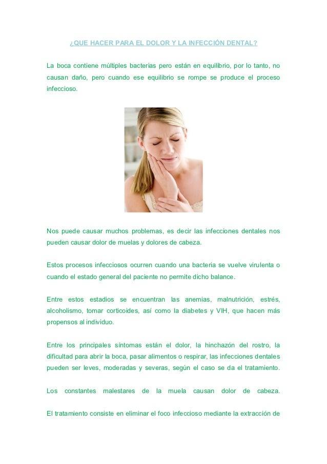 ¿QUE HACER PARA EL DOLOR Y LA INFECCIÓN DENTAL?La boca contiene múltiples bacterias pero están en equilibrio, por lo tanto...