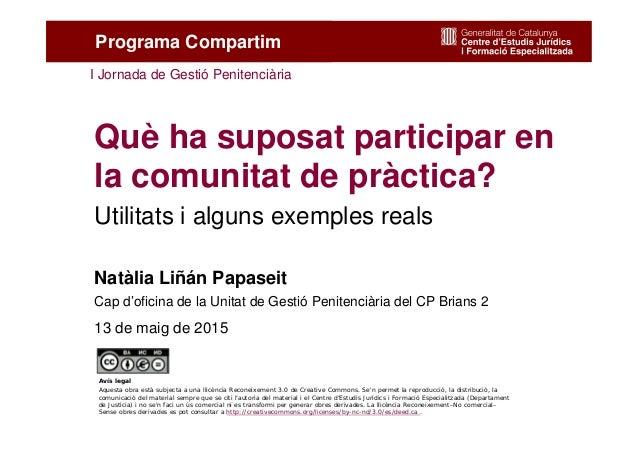 1 Què ha suposat participar en la comunitat de pràctica? Utilitats i alguns exemples reals Programa Compartim Natàlia Liñá...