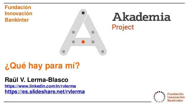 Fundación Innovación Bankinter ¿Qué hay para mí? Raül V. Lerma-Blasco https://www.linkedin.com/in/rvlerma https://es.slide...