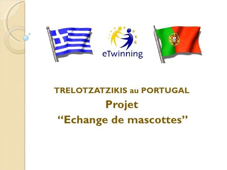 """TRELOTZATZIKIS au PORTUGAL        Projet""""Echange de mascottes"""""""