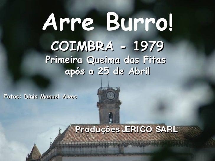 Arre Burro ! COIMBRA - 1979 Primeira Queima das Fitas  após o 25 de Abril Fotos: Dinis Manuel Alves Produções JERICO SARL