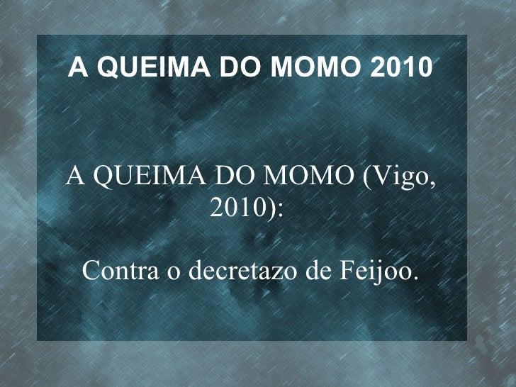 A QUEIMA DO MOMO 2010 A QUEIMA DO MOMO (Vigo, 2010):  Contra o decretazo de Feijoo.