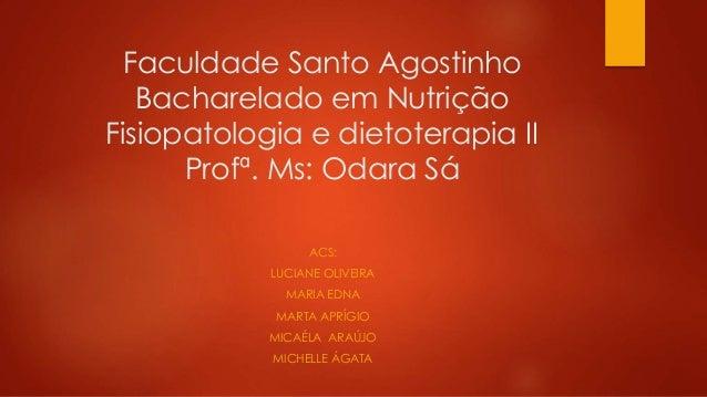 Faculdade Santo Agostinho  Bacharelado em Nutrição  Fisiopatologia e dietoterapia II  Profª. Ms: Odara Sá  ACS:  LUCIANE O...