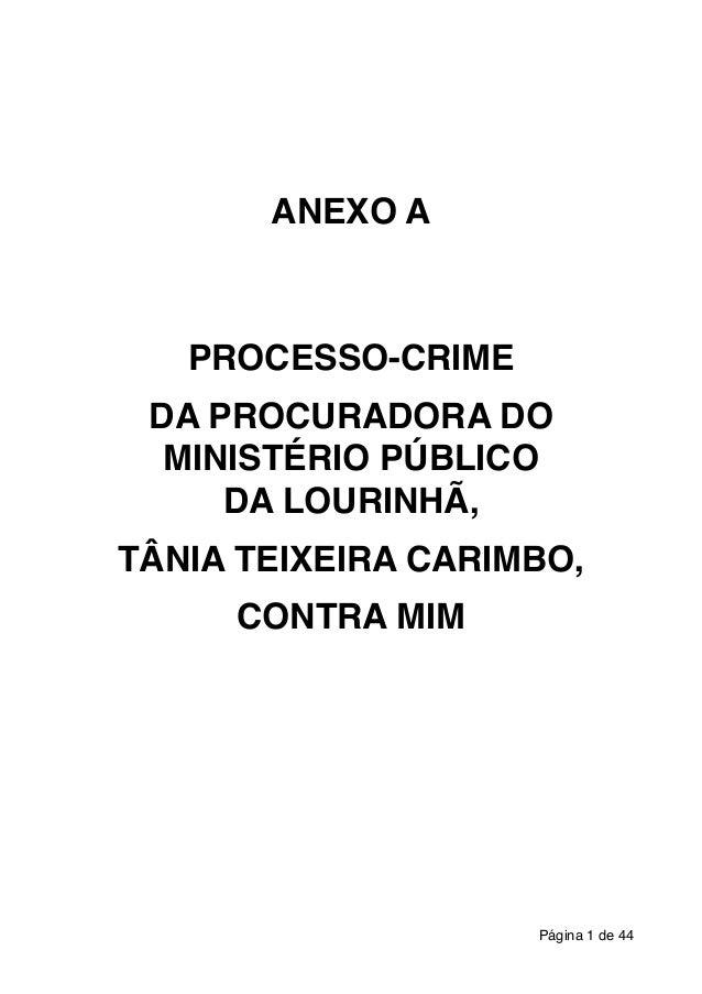 ! ! ! ! ! ! ! ! ANEXO A! ! ! ! ! ! PROCESSO-CRIME! ! DA PROCURADORA DO MINISTÉRIO PÚBLICO ! DA LOURINHÃ, ! ! TÂNIA TEIXEIR...
