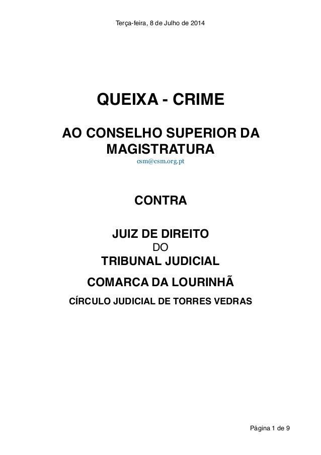 Terça-feira, 8 de Julho de 2014 ! ! ! QUEIXA - CRIME! ! AO CONSELHO SUPERIOR DA MAGISTRATURA! csm@csm.org.pt ! ! ! CONTRA ...