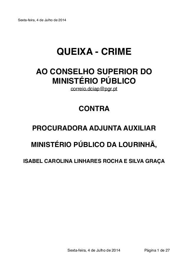Sexta-feira, 4 de Julho de 2014! ! ! ! ! QUEIXA - CRIME! ! AO CONSELHO SUPERIOR DO MINISTÉRIO PÚBLICO! correio.dciap@pgr.p...
