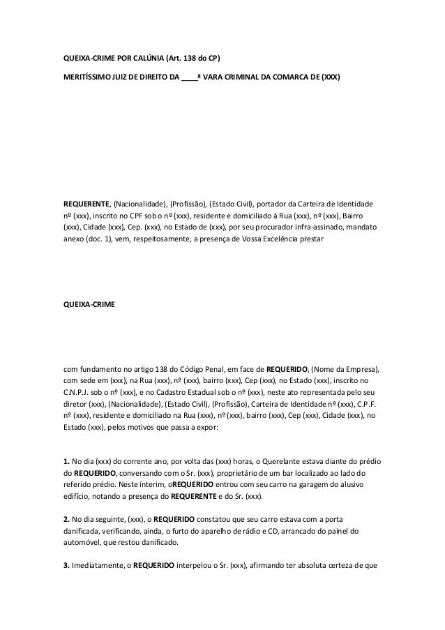 QUEIXA-CRIME POR CALÚNIA (Art. 138 do CP) MERITÍSSIMO JUIZ DE DIREITO DA ____ª VARA CRIMINAL DA COMARCA DE (XXX) REQUERENT...