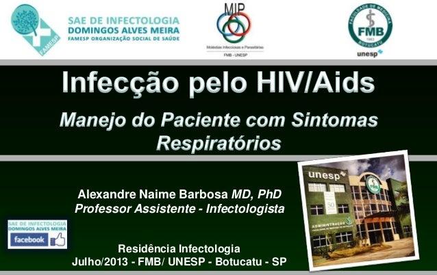Alexandre Naime Barbosa MD, PhD Professor Assistente - Infectologista Residência Infectologia Julho/2013 - FMB/ UNESP - Bo...