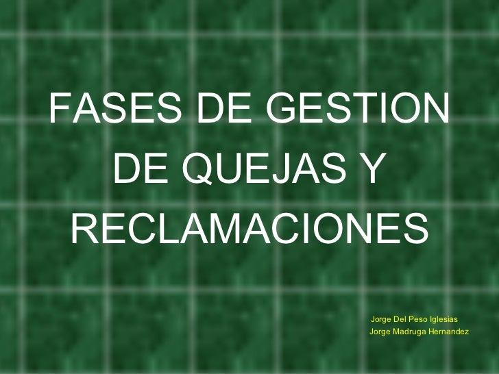 <ul><li>FASES DE GESTION </li></ul><ul><li>DE QUEJAS Y  </li></ul><ul><li>RECLAMACIONES </li></ul><ul><li>  </li></ul><ul>...