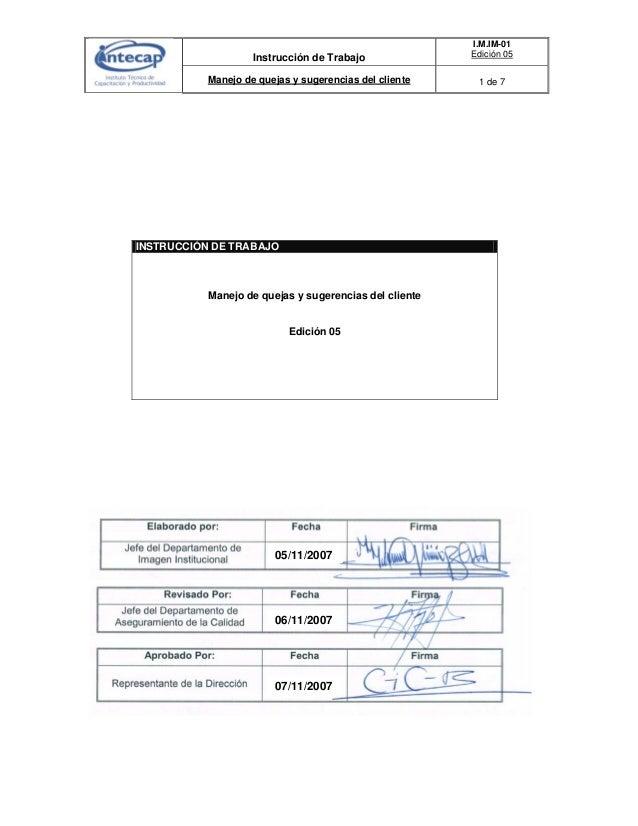 Instrucción de Trabajo I.M.IM-01 Edición 05 Manejo de quejas y sugerencias del cliente 1 de 7 INSTRUCCIÓN DE TRABAJO Manej...