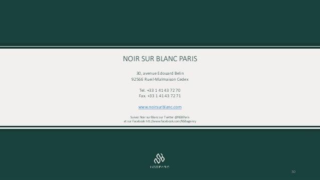 NOIR SUR BLANC PARIS 30, avenue Edouard Belin 92566 Rueil-Malmaison Cedex Tel. +33 1 41 43 72 70 Fax. +33 1 41 43 72 71 ww...