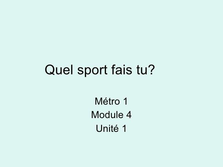 Quel sport fais tu? Métro 1 Module 4 Unité 1