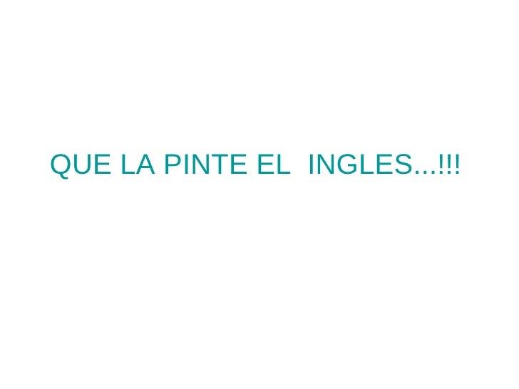 QUE LA PINTE EL  INGLES...!!!