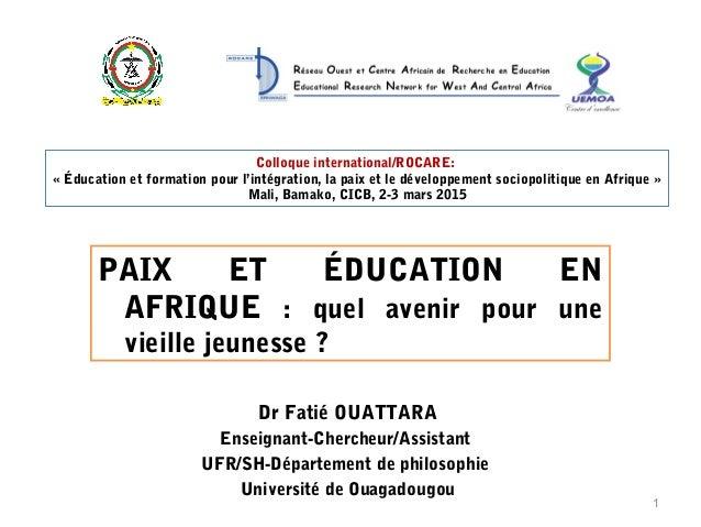 PAIX ET ÉDUCATION EN AFRIQUE : quel avenir pour une vieille jeunesse ? Dr Fatié OUATTARA Enseignant-Chercheur/Assistant UF...