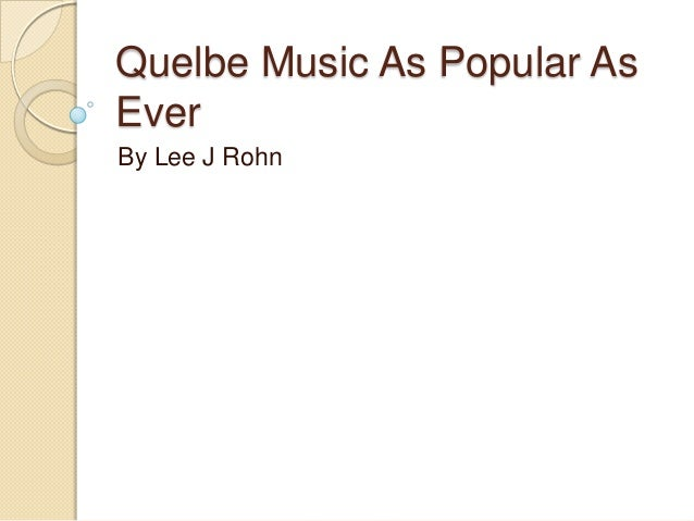 Quelbe Music As Popular As Ever By Lee J Rohn