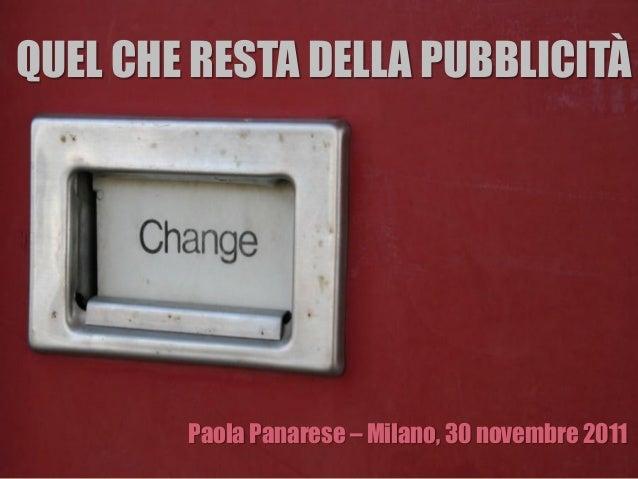 QUEL CHE RESTA DELLA PUBBLICITÀPaola Panarese – Milano, 30 novembre 2011