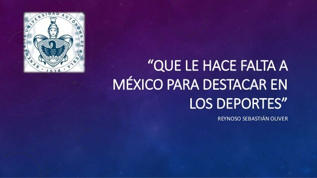 """""""QUE LE HACE FALTA A MÉXICO PARA DESTACAR EN LOS DEPORTES"""" REYNOSO SEBASTIÁN OLIVER"""