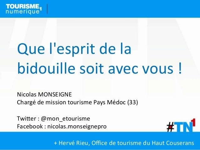 Que lesprit de labidouille soit avec vous !Nicolas MONSEIGNEChargé de mission tourisme Pays Médoc (33)Twitter : @mon_etour...