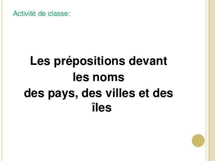 Activité de classe:<br />Les prépositionsdevant<br />les noms<br />des pays, des villes et des îles<br />
