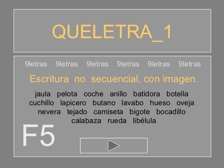 QUELETRA_1 F5 9letras  9letras  9letras  9letras  9letras  9letras Escritura  no  secuencial, con imagen. jaula  pelota  c...