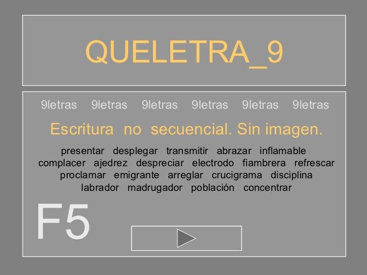 QUELETRA_9 F5 9letras  9letras  9letras  9letras  9letras  9letras Escritura  no  secuencial. Sin imagen. presentar  despl...