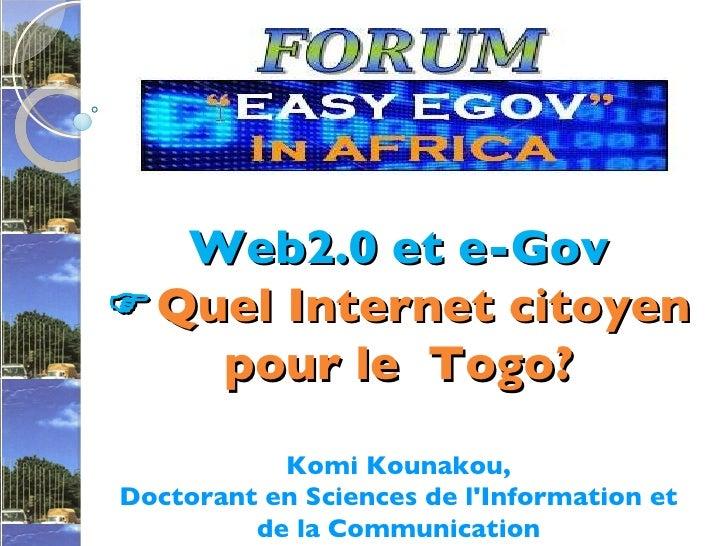 Web2.0 et e-Gov  Quel Internet citoyen pour le  Togo? Komi Kounakou, Doctorant en Sciences de l'Information et de la Comm...