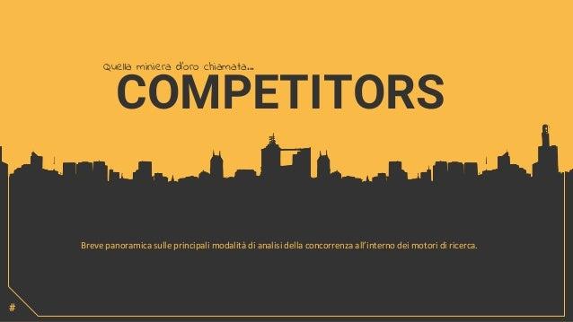 COMPETITORS Quella miniera d'oro chiamata... # Breve panoramica sulle principali modalità di analisi della concorrenza all...
