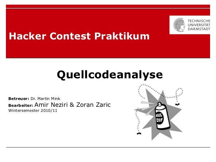 Hacker Contest Praktikum                       QuellcodeanalyseBetreuer: Dr. Martin MinkBearbeiter: Amir Neziri     & Zora...