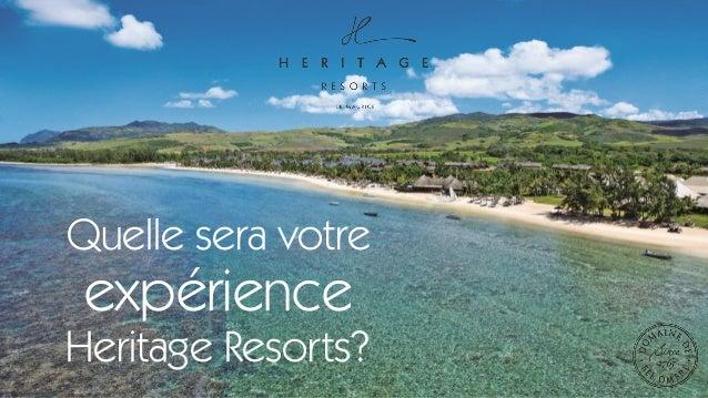 Quelle sera votre expérience Heritage Resorts?