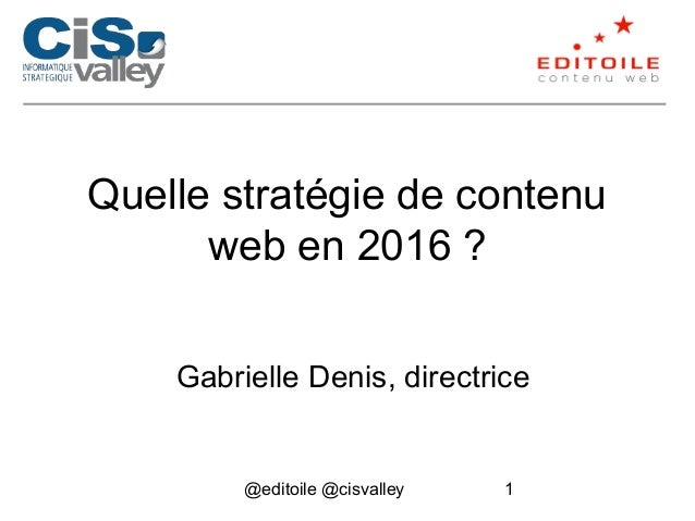 @editoile @cisvalley 1 Quelle stratégie de contenu web en 2016 ? Gabrielle Denis, directrice