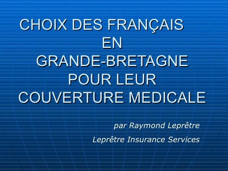 CHOIX DES FRANÇAIS  EN  GRANDE-BRETAGNE POUR LEUR COUVERTURE MEDICALE par Raymond Leprêtre Leprêtre Insurance Services