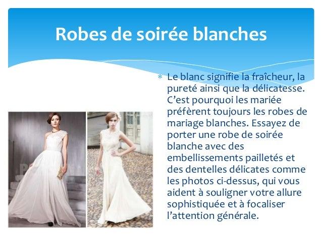 Robes de soirée blanches            Le blanc signifie la fraîcheur, la            pureté ainsi que la délicatesse.        ...