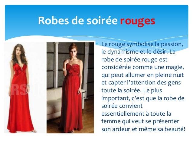 Robes de soirée rouges           Le rouge symbolise la passion,           le dynamisme et le désir. La           robe de s...