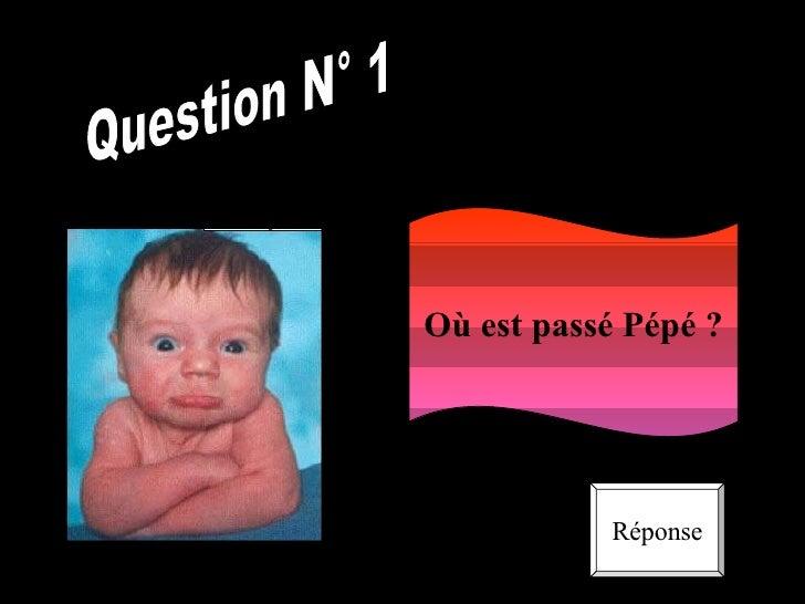 Question N° 1 Où est passé Pépé ? Réponse