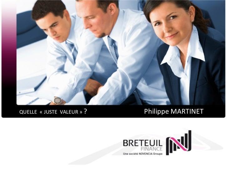 QUELLE « JUSTE VALEUR » ?   Philippe MARTINET