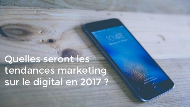 Quelles seront les tendances marketing sur le digital en 2017 ?